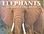 Elephants: Gentle Giants of Africa and Asia…