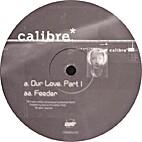 Our Love, Part I [b/w] Feeder by calibre