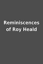 Reminiscences of Roy Heald