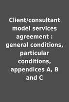 Client/consultant model services agreement :…