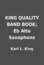 KING QUALITY BAND BOOK; Eb Alto Saxophone by…