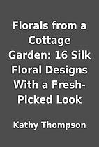 Florals from a Cottage Garden: 16 Silk…