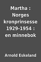 Martha : Norges kronprinsesse 1929-1954 : en…
