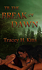 Til the Break of Dawn by Tracey H. Kitts
