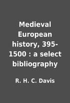 Medieval European history, 395-1500 : a…