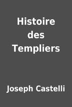 Histoire des Templiers by Joseph Castelli