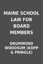 MAINE SCHOOL LAW FOR BOARD MEMBERS by…