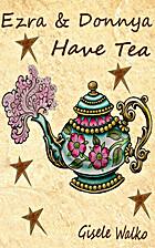 Ezra & Donnya Have Tea by Gisele Walko