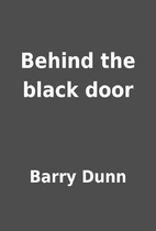 Behind the black door by Barry Dunn