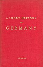 A short history of Germany by J. K. Dunlop
