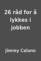 26 råd for å lykkes i jobben by Jimmy…