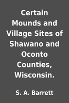 Certain Mounds and Village Sites of Shawano…
