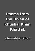 Poems from the Divan of Khushâl Khân…