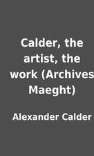 Calder, the artist, the work (Archives…