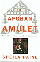 The Afghan Amulet: Travels from the Hindu…
