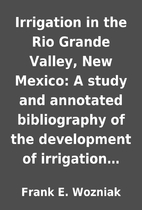 Irrigation in the Rio Grande Valley, New…