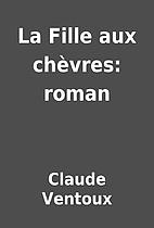 La Fille aux chèvres: roman by Claude…