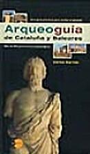 Arqueoguia de Cataluna y Baleares: Una guia…