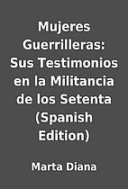 Mujeres Guerrilleras: Sus Testimonios en la…