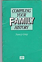 Compiling your family history by Nancy Gray