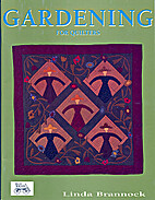 Gardening for quilters by Linda Brannock