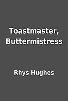 Toastmaster, Buttermistress by Rhys Hughes