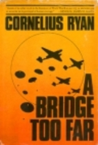 A Bridge Too Far by Cornelius Ryan
