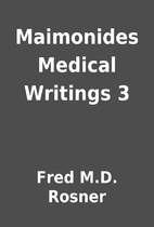 Maimonides Medical Writings 3 by Fred M.D.…
