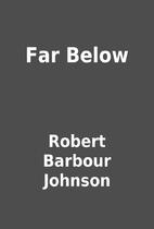 Far Below by Robert Barbour Johnson
