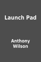 Launch Pad by Anthony Wilson
