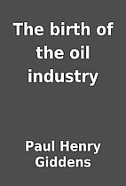 The birth of the oil industry by Paul Henry…
