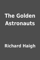 The Golden Astronauts by Richard Haigh