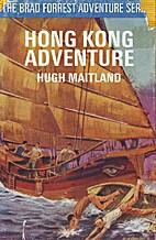 Brad Forrest's Hong Kong Adventure by Hugh…