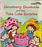 Strawberry Shortcake and the Fake Cake…