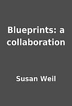 Blueprints: a collaboration by Susan Weil