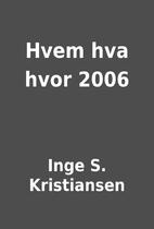 Hvem hva hvor 2006 by Inge S. Kristiansen