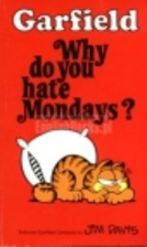 Garfield: Why Do You Hate Mondays? by Jim…