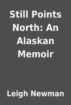Still Points North: An Alaskan Memoir by…