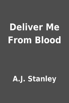 Deliver Me From Blood by A.J. Stanley