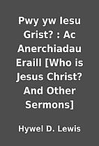 Pwy yw Iesu Grist? : Ac Anerchiadau Eraill…
