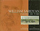 WILLIAM SAROYAN; PLACES IN TIME. Text by…
