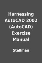 Harnessing AutoCAD 2002 (AutoCAD) Exercise…
