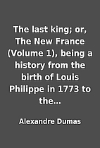 The last king; or, The New France (Volume…