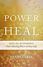 Power to Heal: Keys to Activating God's…