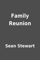 Family Reunion by Sean Stewart