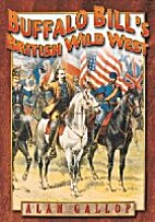 Buffalo Bill's British Wild West by Alan…