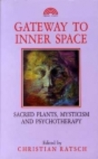 Gateway to Inner Space: Sacred Plants,…