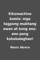 Kikomachine komix: mga tagpong mukhang ewan…