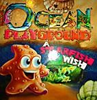 A Starfish Wish (OCEAN PLAYGROUND) by…