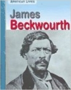 James Beckwourth (American Lives) by Rick…